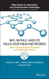 WiFi, WiMAX and LTE Multi-hop Mesh Networks - Basic Communication Protocols and Application Areas ebook by Hung-Yu Wei,Jarogniew Rykowski,Sudhir Dixit