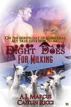 Eight Does for Milking ebook by Caitlin Ricci, A.J. Marcus
