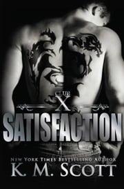 Satisfaction (Club X #4) ebook by K.M. Scott