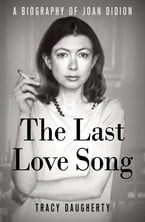 The Last Love Song, A Biography of Joan Didion