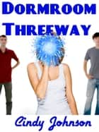 Dormroom Threeway ebook by Cindy Johnson