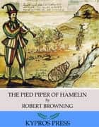 The Pied Piper of Hamelin eBook by Robert Browning