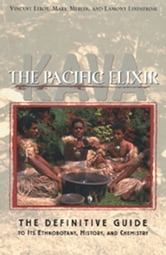 Kava: The Pacific Elixir - The Definitive Guide to Its Ethnobotany, History, and Chemistry ebook by Vincent Lebot,Mark Merlin,Lamont Lindstrom