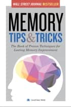 Memory Tips & Tricks: The Book of Proven Techniques for Lasting Memory Improvement ebook by Calistoga Press