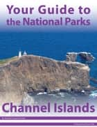 Your Guide to Channel Islands National Park ebook by Michael Joseph Oswald