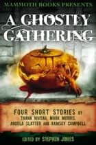 Mammoth Books presents A Ghostly Gathering - Four Stories by Thana Niveau, Mark Morris, Angela Slatter and Ramsey Campbell ebook by Mark Morris, Angela Slatter, Ramsey Campbell