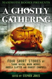 Mammoth Books presents A Ghostly Gathering - Four Stories by Thana Niveau, Mark Morris, Angela Slatter and Ramsey Campbell ebook by Mark Morris,Angela Slatter,Ramsey Campbell