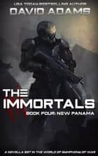 The Immortals: New Panama - Symphony of War ebook by David Adams