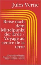 Reise nach dem Mittelpunkt der Erde / Voyage au centre de la terre - (Zweisprachige Ausgabe: Deutsch - Französisch / Édition bilingue: allemand - français) ebook by Jules Verne