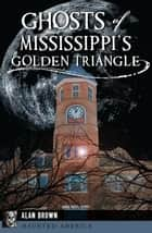 Ghosts of Mississippi's Golden Triangle ebook by Alan Brown