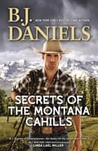 Secrets Of The Montana Cahills/Rancher's Dream/Wrangler's Rescue ebook by B.J. Daniels