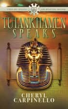 Tutankhamen Speaks ebook by Cheryl Carpinello