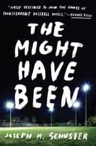 The Might Have Been ebook by Joe Schuster