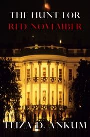 The Hunt For Red November - A Presidential Agent Novel Series Book 2 ebook by Eliza  D. Ankum