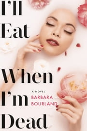 I'll Eat When I'm Dead ebook by Barbara Bourland