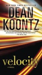 Velocity - A Novel ebook by Dean Koontz