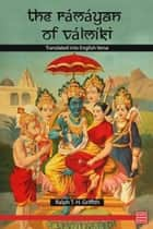 The Ramayana of Valmiki ebook by Valmiki, Translated: Ralph T. H. Griffith