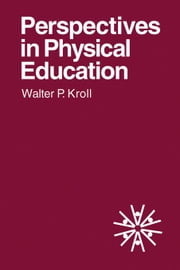 Perspectives in Physical Education ebook by Kroll, Walter P.