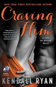 Craving Him - A Love by Design Novel ebook by Kendall Ryan