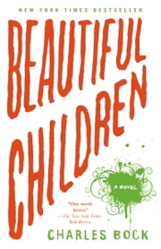 Beautiful Children - A Novel ebook by Charles Bock