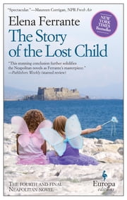 The Story of the Lost Child - Neapolitan Novels, Book Four ebook by Elena Ferrante,Ann Goldstein