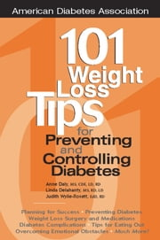101 Weight Loss Tips for Preventing and Controlling Diabetes ebook by Anne Daly, M.S.,Linda Delahanty, M.S.,Judith Wylie-Rosett, Ed.D.