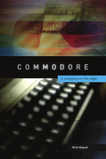 Commodore: A Company on the Edge ebook by Brian Bagnall