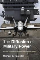 The Diffusion of Military Power ebook by Michael C. Horowitz