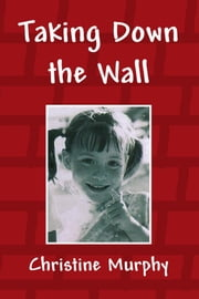 Taking Down the Wall ebook by Christine Murphy