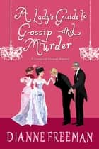 A Lady's Guide to Gossip and Murder ebook by Dianne Freeman