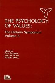 The Psychology of Values - The Ontario Symposium, Volume 8 ebook by Clive Seligman,James M. Olson,Mark P. Zanna