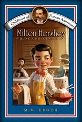 Milton Hershey - Young Chocolatier ebook by M.M. Eboch