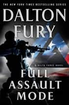 Full Assault Mode - A Delta Force Novel eBook by Dalton Fury