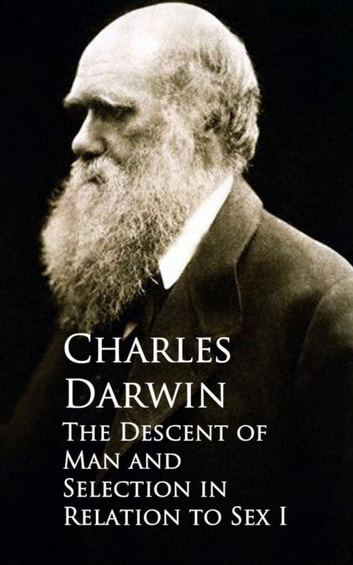The Descent of Man and Selection in Relation to Sex - I 電子書 by Charles Darwin