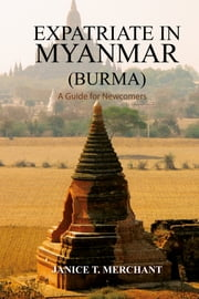 Expatriate in Myanmar (Burma) A Guide for Newcomers ebook by Janice Merchant