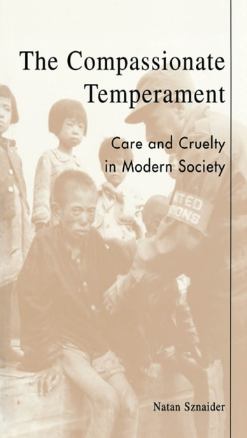 The Compassionate Temperament - Care and Cruelty in Modern Society ebook by Natan Sznaider
