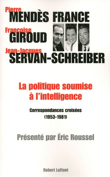 La politique soumise à l'intelligence ebook by Pierre MENDES FRANCE,Françoise GIROUD,Jean-Jacques SERVAN-SCHREIBER