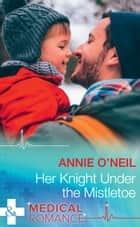 Her Knight Under The Mistletoe (Mills & Boon Medical) ebook by Annie O'Neil