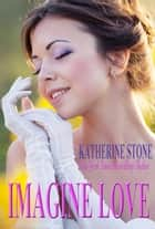 Imagine Love ebook by Katherine Stone