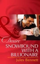 Snowbound with a Billionaire (Mills & Boon Desire) (Billionaires and Babies, Book 43) ebook by Jules Bennett