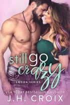 Still Go Crazy ebook by J.H. Croix