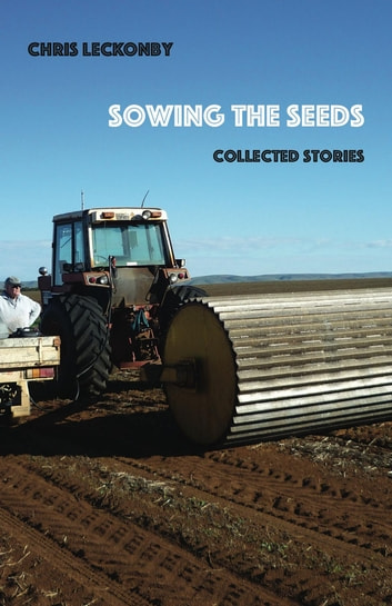 Sowing the Seeds: Collected Stories ebook by Chris Leckonby