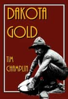 Dakota Gold ebook by Tim Champlin