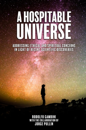 A Hospitable Universe - Addressing Ethical and Spiritual Concerns in Light of Recent Scientific Discoveries ebook by Rodolfo Gambini