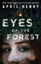 Eyes of the Forest ebook by April Henry