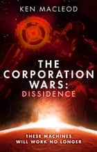 The Corporation Wars: Dissidence ebook by Ken MacLeod