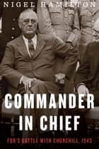 Commander in Chief ebook by Nigel Hamilton