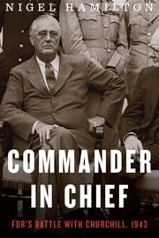 Commander in Chief - FDR's Battle with Churchill, 1943 ebook by Kobo.Web.Store.Products.Fields.ContributorFieldViewModel