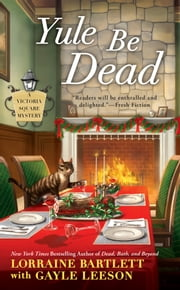 Yule Be Dead ebook by Lorraine Bartlett, Gayle Leeson