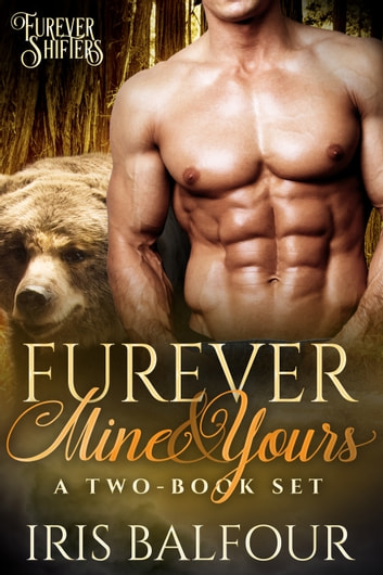 Furever Mine & Yours - A Two-Book Set ebook by Iris Balfour